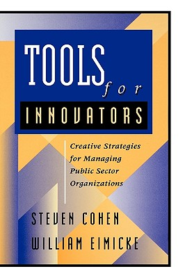 Tools for Innovators By Cohen, Steven/ William, Eimicke/ Steven, Cohen/ Eimicke, William B.