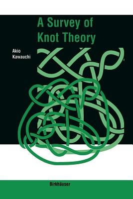 A Survey of Knot Theory By Kawauchi, Akio