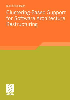 Clustering-based Support for Software Architecture Restructuring By Streekmann, Niels
